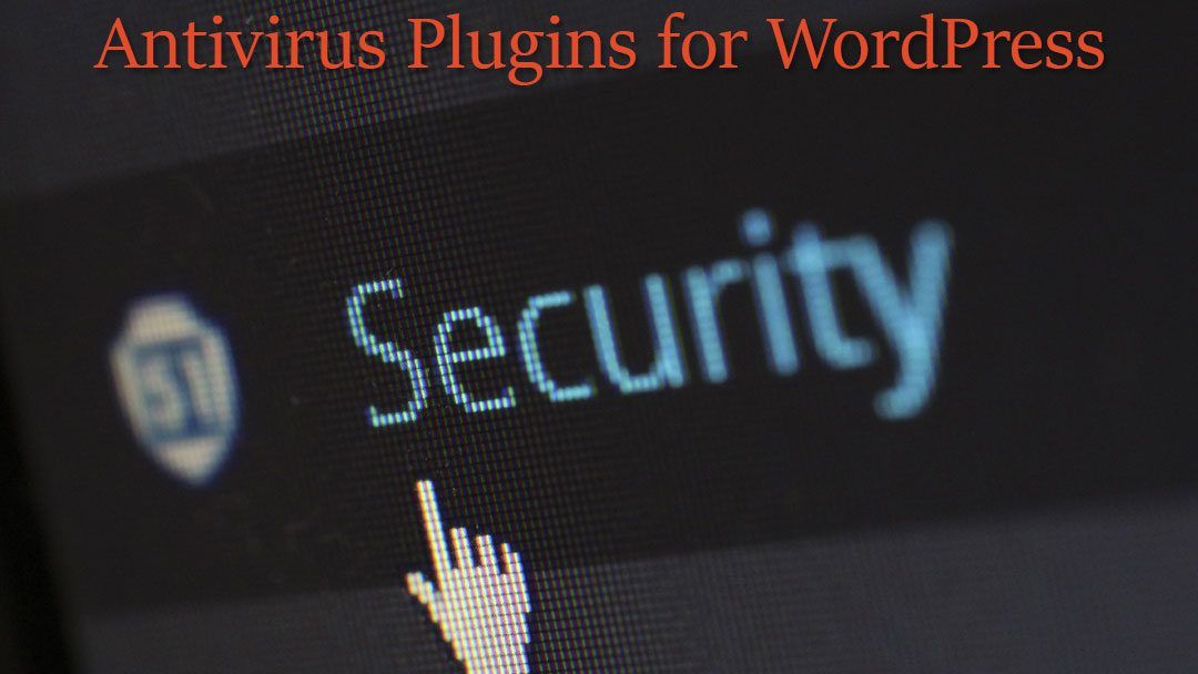 4 Antivirus Plugins for WordPress